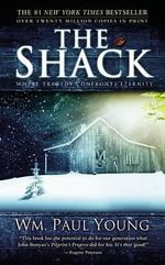 The Shack : When Tragedy Confronts Eternity - Wm Paul Young