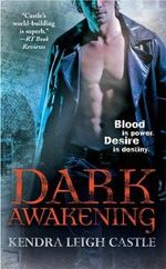 Dark Awakening : A Tale of the Dark Dynasties - Kendra Leigh Castle