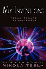 My Inventions : Nikola Tesla's Autobiography - Nikola Tesla
