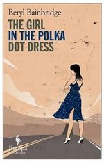 The Girl in the Polka-Dot Dress - Beryl Bainbridge