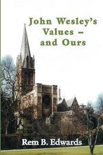 John Wesley's Values--and Ours - Rem B Edwards