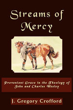 Streams of Mercy : Prevenient Grace in the Theology of John and Charles Wesley - J Gregory, Dr. Crofford