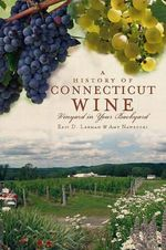 A History of Connecticut Wine : Vineyard in Your Backyard - Eric D Lehman
