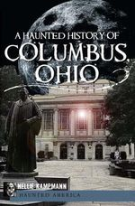 A Haunted History of Columbus, Ohio - Nellie Kampmann
