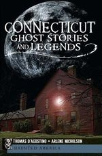 Connecticut Ghost Stories and Legends - Thomas D'Agostino