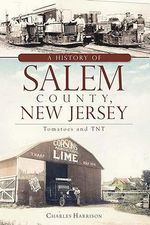 A History of Salem County, New Jersey : Tomatoes and TNT - Charles Harrison