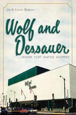 Wolf and Dessauer : Where Fort Wayne Shopped - Jim Barron