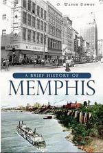 A Brief History of Memphis - G Wayne Dowdy