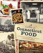 A History of Connecticut Food : A Proud Tradition of Puddings, Clambakes and Steamed Cheeseburgers - Eric D Lehman