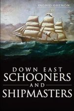 Down East Schooners and Shipmasters - Ingrid Arrigo-Grenon