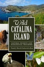 Wild Catalina Island : Natural Secrets and Ecological Triumphs - Carlos Rosa