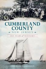 Cumberland County, New Jersey : 265 Years of History - Charles Harrison