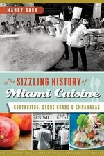 The Sizzling History of Miami Cuisine : Cortaditos, Stone Crabs and Empanadas - Mandy Baca
