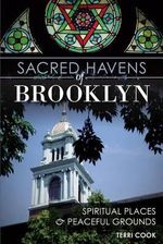 Sacred Havens of Brooklyn : Spiritual Places and Peaceful Grounds - Terri Cook