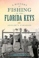 A History of Fishing in the Florida Keys : Angler's Paradise - Bob Epstein