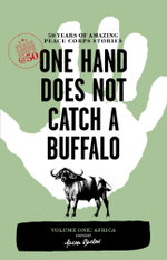 One Hand Does Not Catch a Buffalo : 50 Years of Amazing Peace Corps Stories: Volume One: Africa