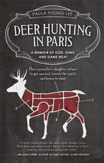 Deer Hunting in Paris : A Memoir of God, Guns, and Game Meat - Paula Lee