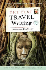 The Best Travel Writing : True Stories from Around the World : Volume 10