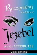 Recognizing the Spirit's of Jezebel and It's Attributes - Vicky Benson