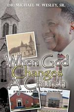 When God Changes a Church - Sr Dr Michael W Wesley