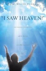 I Saw Heaven! Life Changing Conversations with My Brother After His Near Death Experience - Patti Miller Dunham