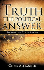 Truth the Political Answer - Chris Alexander