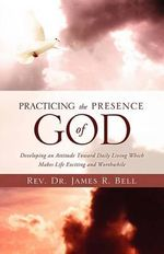 Practicing the Presence of God - Rev Dr James R Bell