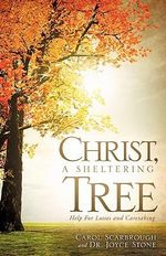 Christ, a Sheltering Tree Help for Losses and Caretaking - Carol Scarbrough