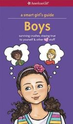 A Smart Girl's Guide: Boys (Revised) : Surviving Crushes, Staying True to Yourself, and Other [Love] Stuff - Nancy Holyoke