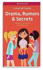 A Smart Girl's Guide: Drama, Rumors & Secrets : Staying True to Yourself in Changing Times - Nancy Holyoke