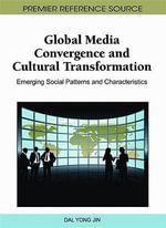 Global Media Convergence and Cultural Transformation : Emerging Social Patterns and Characteristics - Igi Global