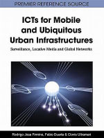 ICTs for Mobile and Ubiquitous Urban Infrastructures : Surveillance, Locative Media and Global Networks