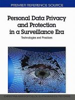 Personal Data Privacy and Protection in a Surveillance Era : Technologies and Practices