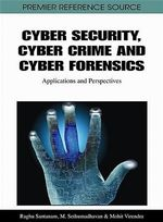 Cyber Security, Cyber Crime and Cyber Forensics : Applications and Perspectives