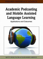 Academic Podcasting and Mobile Assisted Language Learning : Applications and Outcomes