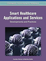 Smart Healthcare Applications and Services : Developments and Practices