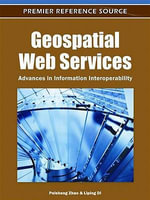 Geospatial Web Services : Advances in Information Interoperability