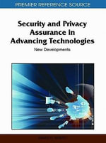 Security and Privacy Assurance in Advancing Technologies : New Developments