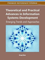 Theoretical and Practical Advances in Information Systems Development : Emerging Trends and Approaches
