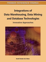 Integrations of Data Warehousing, Data Mining and Database Technologies : Innovative Approaches