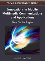Innovations in Mobile Multimedia Communications and Applications : New Technologies