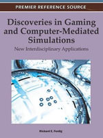 Discoveries in Gaming and Computer-mediated Simulations : New Interdisciplinary Applications