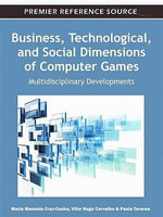 Business, Technological, and Social Dimensions of Computer Games : Multidisciplinary Developments