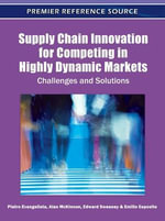 Supply Chain Innovation for Competing in Highly Dynamic Markets : Challenges and Solutions