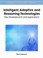 Intelligent, Adaptive and Reasoning Technologies : New Developments and Applications