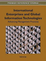 International Enterprises and Global Information Technologies : Advancing Management Practices