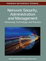 Network Security, Administration, and Management : Advancing Technology and Practice