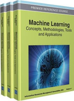 Machine Learning : Concepts, Methodologies, Tools and Applications - Information Resources Management Association