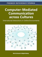 Computer-Mediated Communication across Cultures : International Interactions in Online Environments