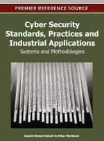 Cyber Security Standards, Practices and Industrial Applications : Systems and Methodologies